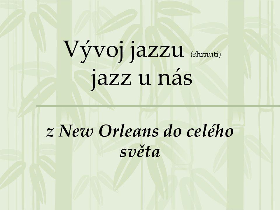 Vývoj jazzu (shrnutí) jazz u nás z New Orleans do celého světa