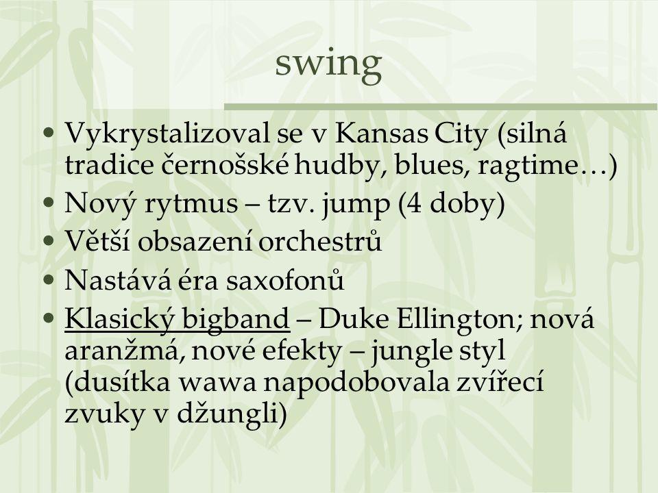swing Vykrystalizoval se v Kansas City (silná tradice černošské hudby, blues, ragtime…) Nový rytmus – tzv.