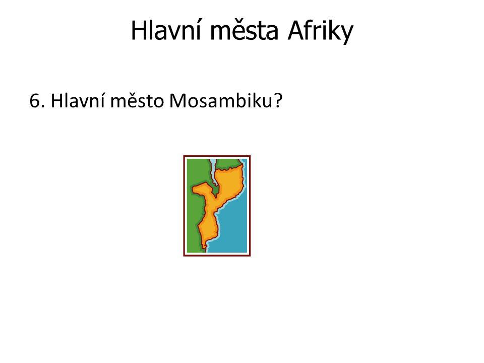 Hlavní města Afriky 6. Hlavní město Mosambiku?