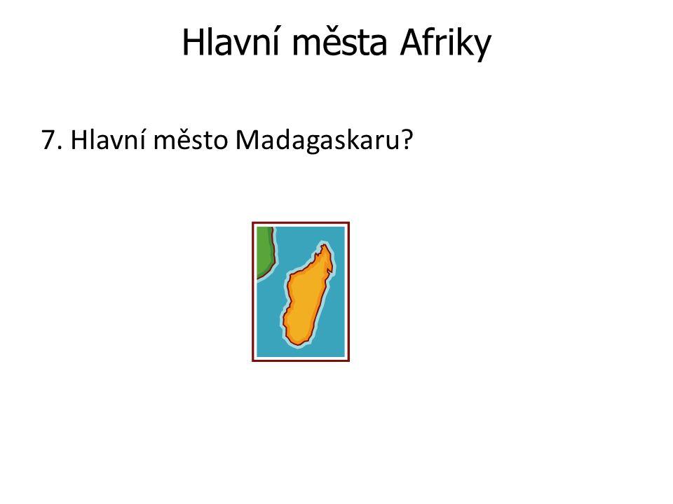 Hlavní města Afriky 7. Hlavní město Madagaskaru?