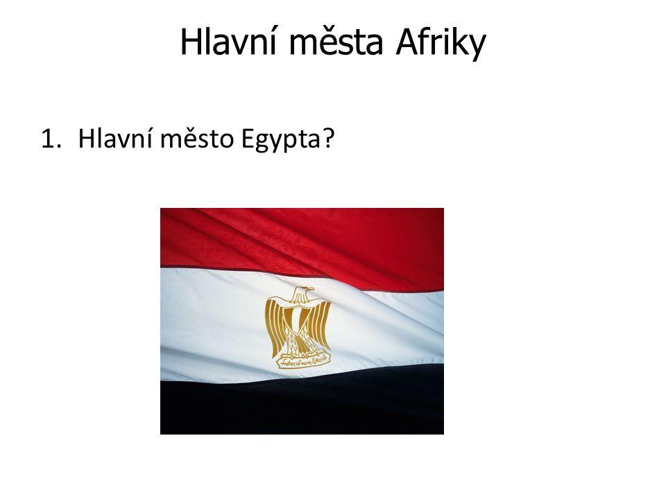 Hlavní města Afriky 1.Hlavní město Egypta?