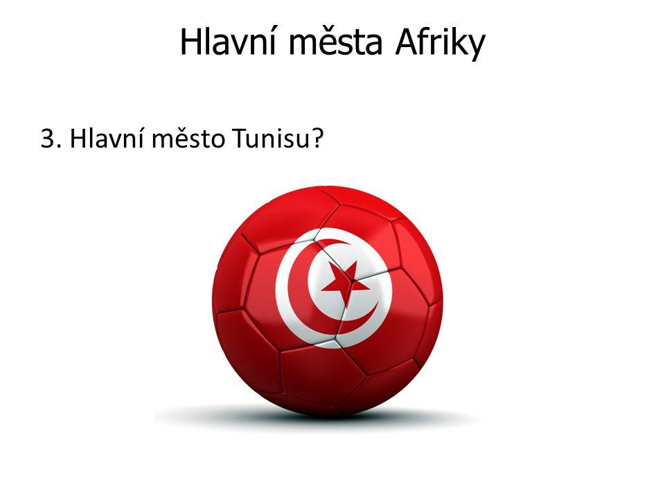 Hlavní města Afriky 3. Hlavní město Tunisu?