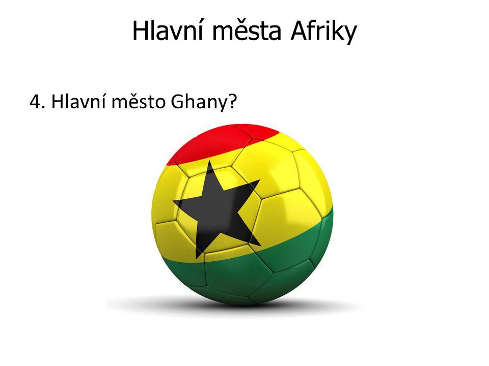 Hlavní města Afriky 4. Hlavní město Ghany?