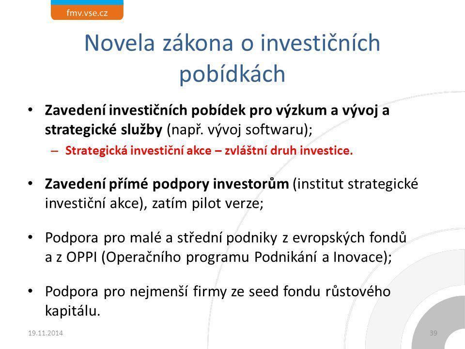 Novela zákona o investičních pobídkách Zavedení investičních pobídek pro výzkum a vývoj a strategické služby (např. vývoj softwaru); – Strategická inv