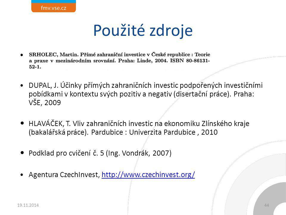 Použité zdroje DUPAL, J. Účinky přímých zahraničních investic podpořených investičními pobídkami v kontextu svých pozitiv a negativ (disertační práce)