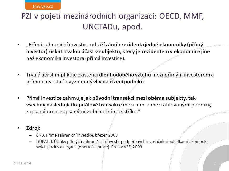 """PZI v pojetí mezinárodních organizací: OECD, MMF, UNCTADu, apod. """"Přímá zahraniční investice odráží záměr rezidenta jedné ekonomiky (přímý investor) z"""