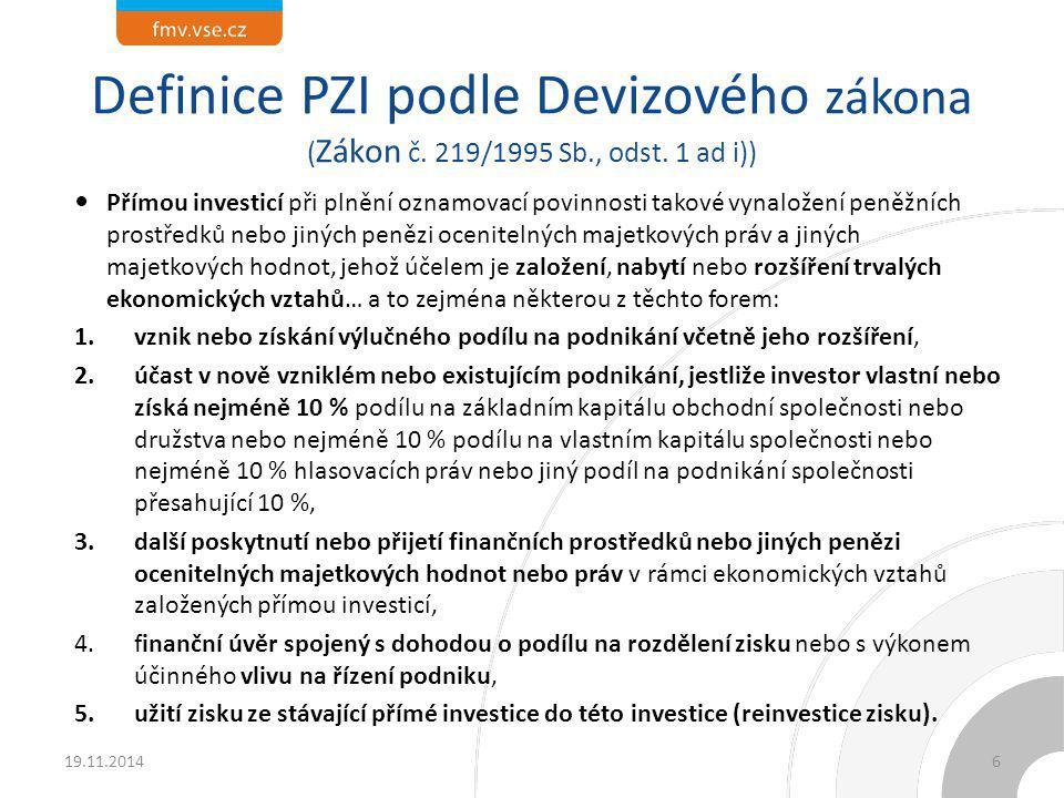 Definice PZI podle Devizového zákona ( Zákon č. 219/1995 Sb., odst. 1 ad i)) Přímou investicí při plnění oznamovací povinnosti takové vynaložení peněž