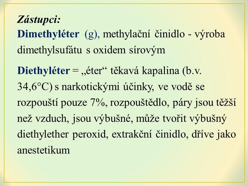"""Zástupci: Dimethyléter (g), methylační činidlo - výroba dimethylsufátu s oxidem sírovým Diethyléter = """"éter těkavá kapalina (b.v."""