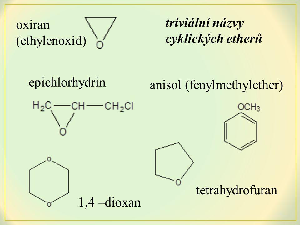 Vlastnosti: dimethyléter a oxiran – (g), ostatní (l) až (g) neobsahují –OH, proto netvoří vodíkové můstky nižší teplota varu, nerozpouštějí se v polárních rozpouštědlech, ve vodě jsou prakticky nerozpustné (výjimka tetrahydrofuran, dioxan) dobře se rozpouštějí v alkoholech, uhlovodících, halogenderivátech těkavé patří mezi hořlaviny I.