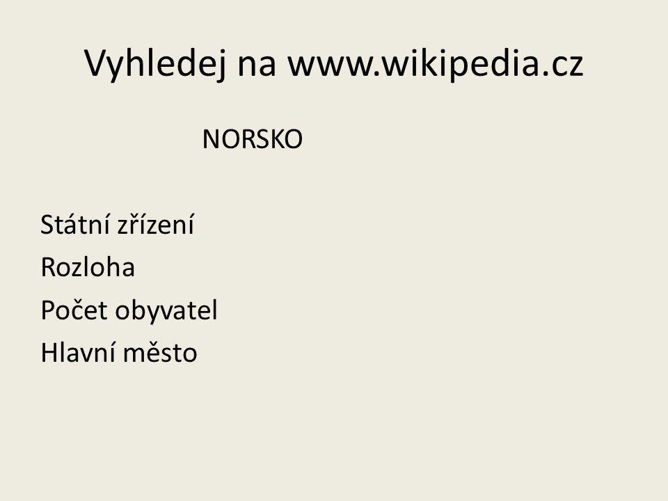 Vyhledej na www.wikipedia.cz NORSKO Státní zřízení Rozloha Počet obyvatel Hlavní město