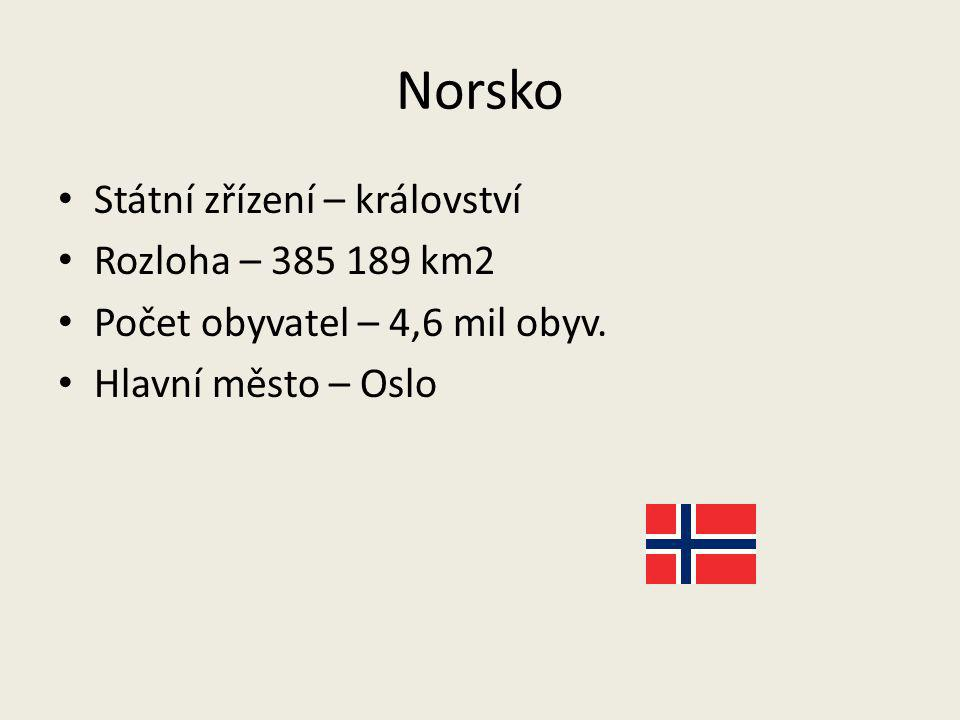 Norsko Státní zřízení – království Rozloha – 385 189 km2 Počet obyvatel – 4,6 mil obyv. Hlavní město – Oslo