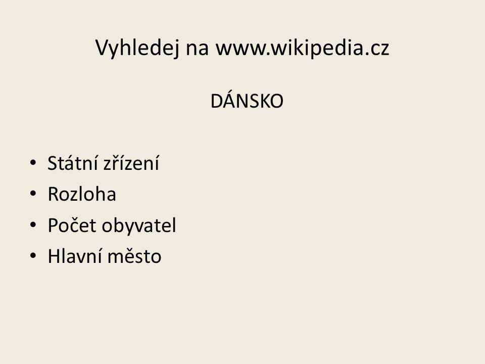 Vyhledej na www.wikipedia.cz DÁNSKO Státní zřízení Rozloha Počet obyvatel Hlavní město
