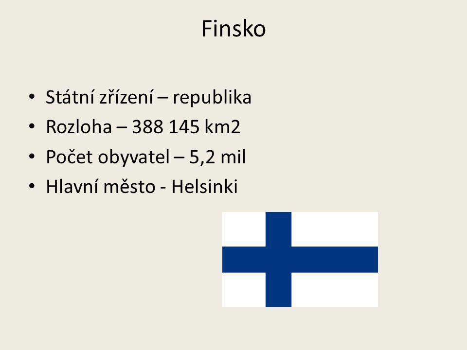 Finsko Státní zřízení – republika Rozloha – 388 145 km2 Počet obyvatel – 5,2 mil Hlavní město - Helsinki