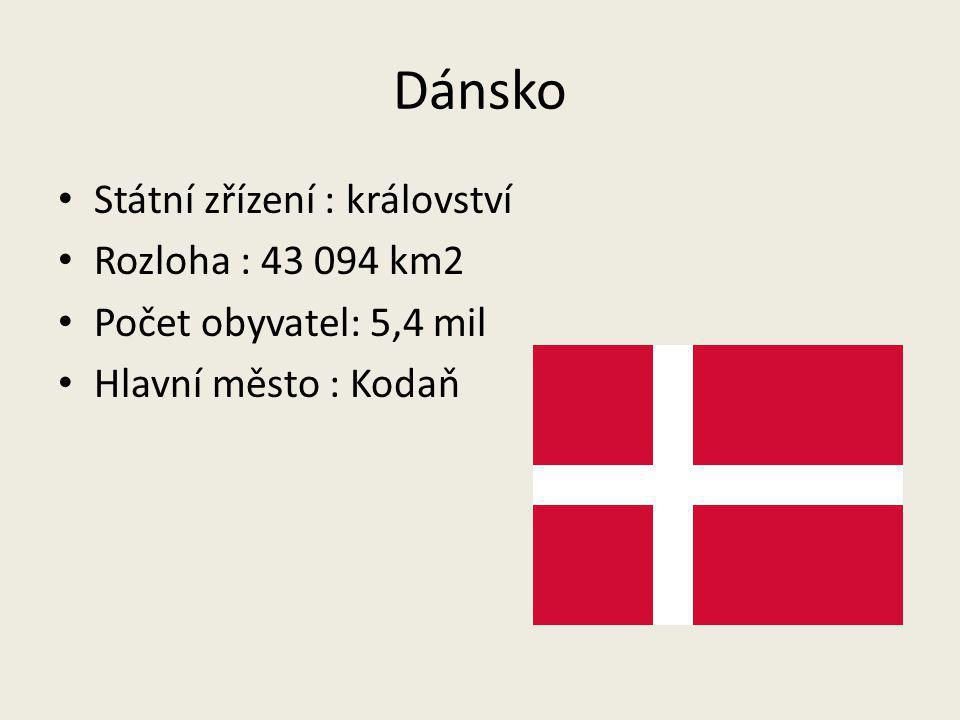 Dánsko Státní zřízení : království Rozloha : 43 094 km2 Počet obyvatel: 5,4 mil Hlavní město : Kodaň