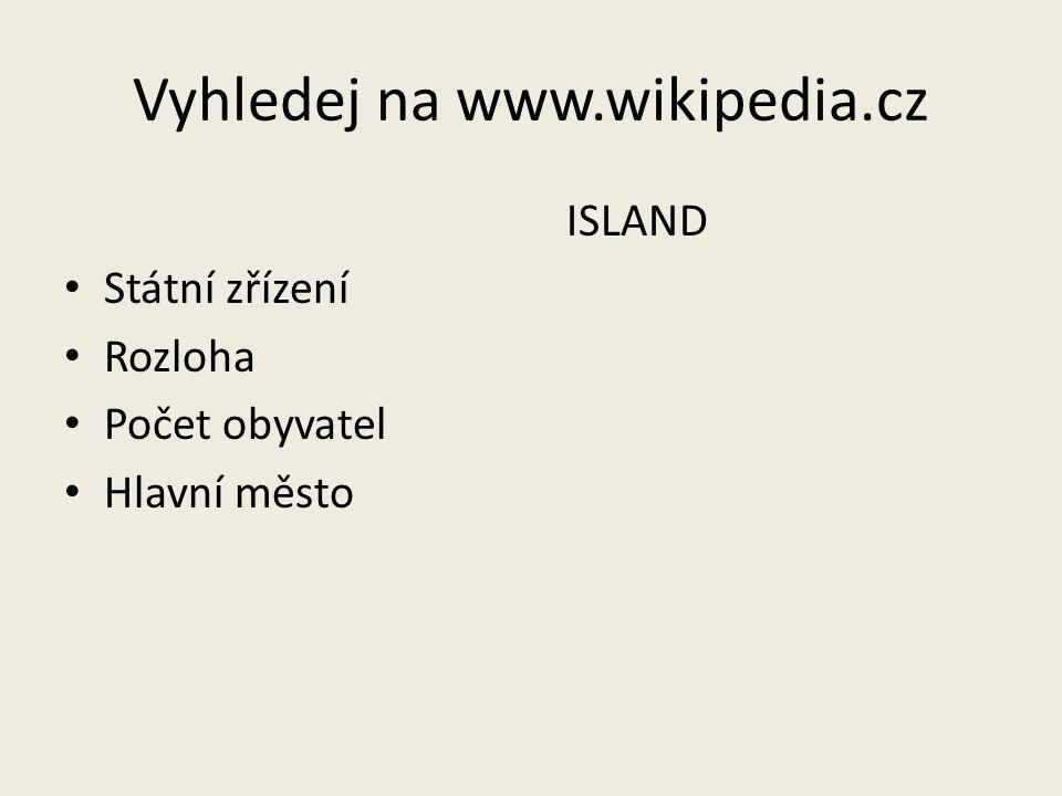 Vyhledej na www.wikipedia.cz ISLAND Státní zřízení Rozloha Počet obyvatel Hlavní město