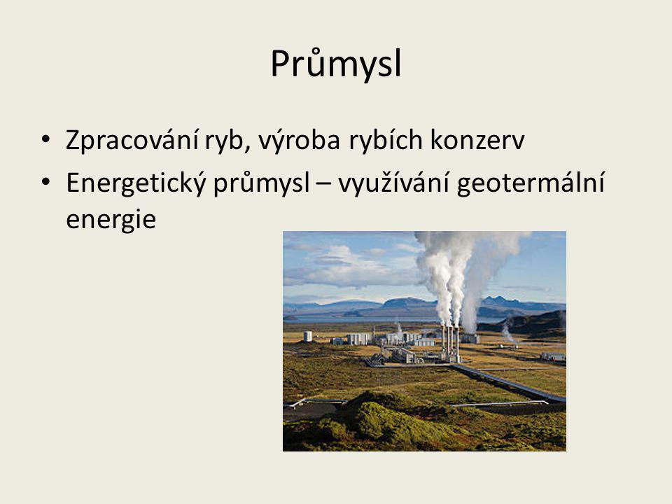 Průmysl Zpracování ryb, výroba rybích konzerv Energetický průmysl – využívání geotermální energie