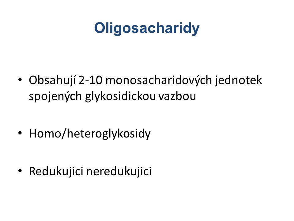 Oligosacharidy Obsahují 2-10 monosacharidových jednotek spojených glykosidickou vazbou Homo/heteroglykosidy Redukujici neredukujici