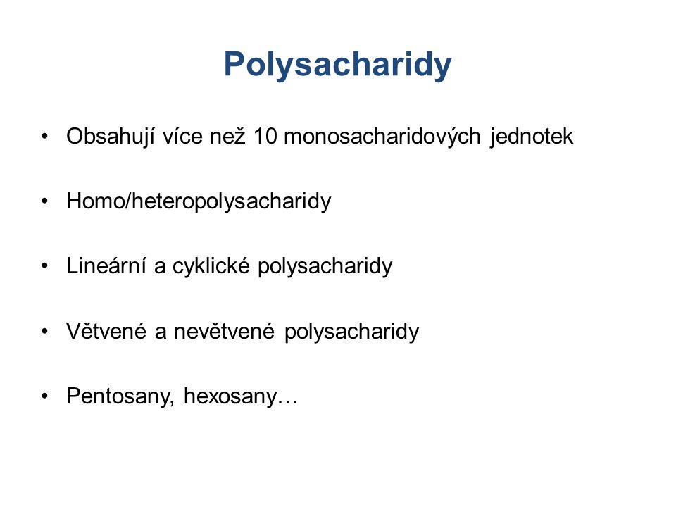 Polysacharidy Obsahují více než 10 monosacharidových jednotek Homo/heteropolysacharidy Lineární a cyklické polysacharidy Větvené a nevětvené polysacha