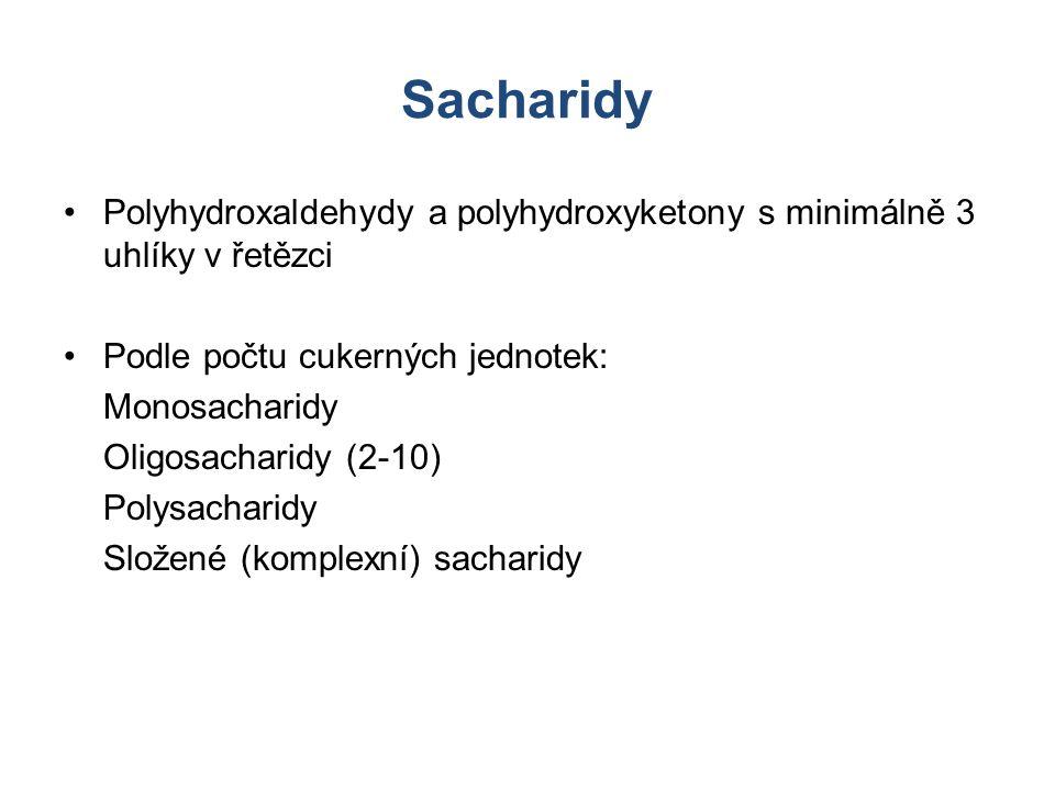 Sacharidy Polyhydroxaldehydy a polyhydroxyketony s minimálně 3 uhlíky v řetězci Podle počtu cukerných jednotek: Monosacharidy Oligosacharidy (2-10) Po