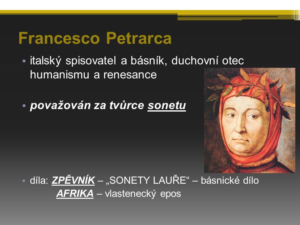 """Francesco Petrarca italský spisovatel a básník, duchovní otec humanismu a renesance považován za tvůrce sonetu díla: ZPĚVNÍK – """"SONETY LAUŘE – básnické dílo AFRIKA – vlastenecký epos"""