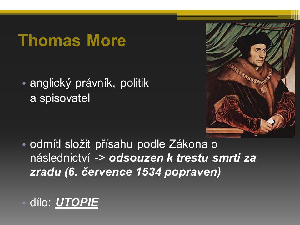 Thomas More anglický právník, politik a spisovatel odmítl složit přísahu podle Zákona o následnictví -> odsouzen k trestu smrti za zradu (6.