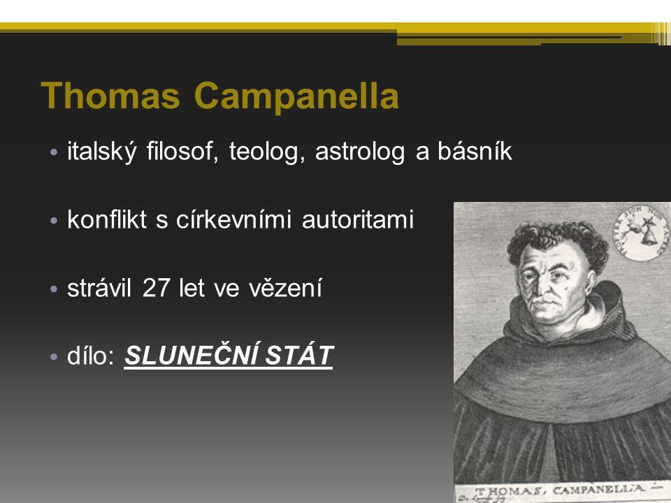 Thomas Campanella italský filosof, teolog, astrolog a básník konflikt s církevními autoritami strávil 27 let ve vězení dílo: SLUNEČNÍ STÁT