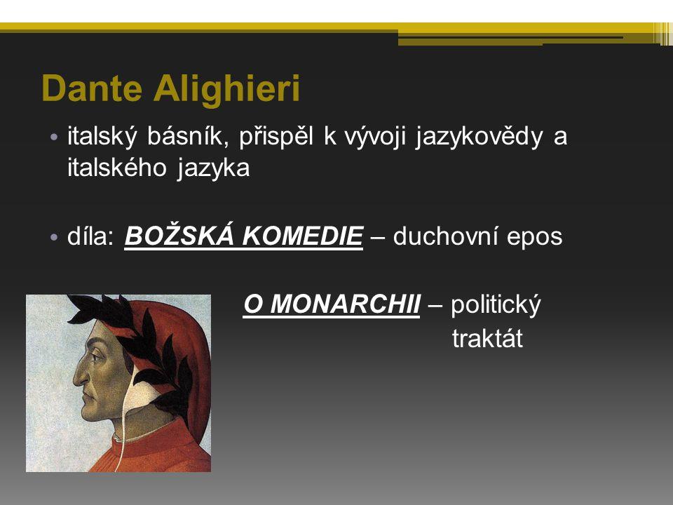 Dante Alighieri italský básník, přispěl k vývoji jazykovědy a italského jazyka díla: BOŽSKÁ KOMEDIE – duchovní epos O MONARCHII – politický traktát