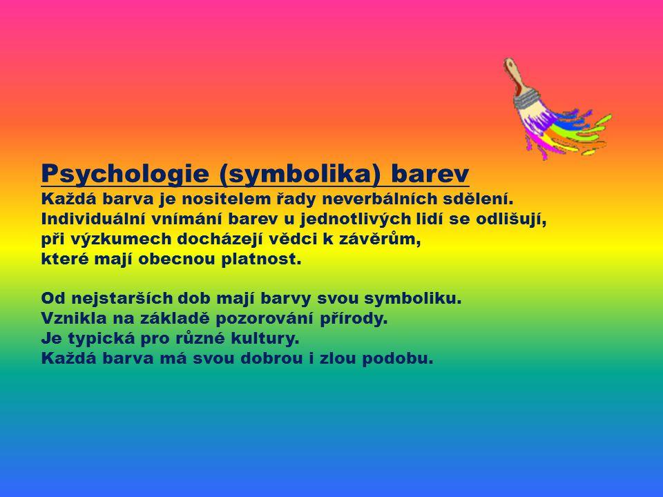 Psychologie (symbolika) barev Každá barva je nositelem řady neverbálních sdělení.