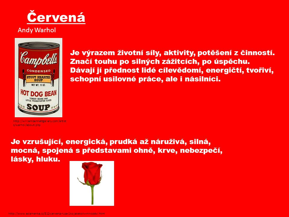 Červená Je výrazem životní síly, aktivity, potěšení z činností.