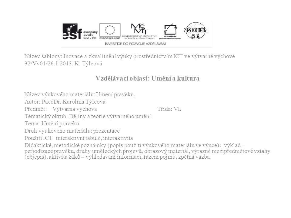 Název šablony: Inovace a zkvalitnění výuky prostřednictvím ICT ve výtvarné výchově 32/Vv01/26.1.2013, K. Týleová Vzdělávací oblast: Umění a kultura Ná