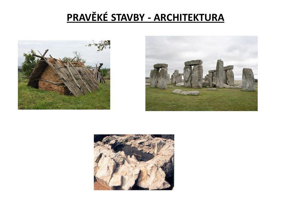 PRAVĚKÉ STAVBY - ARCHITEKTURA