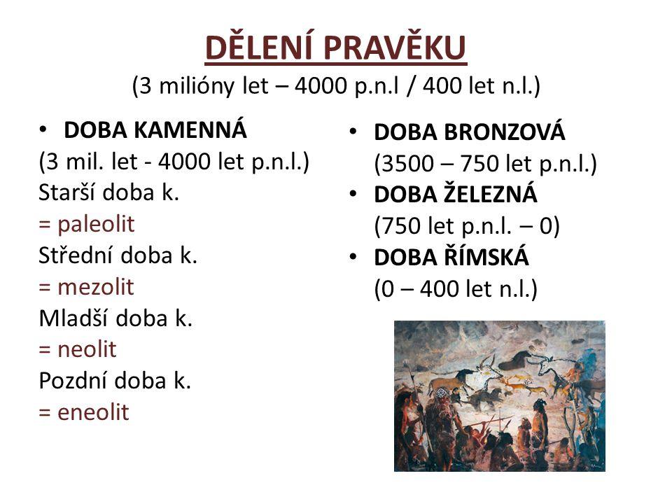 DĚLENÍ PRAVĚKU (3 milióny let – 4000 p.n.l / 400 let n.l.) DOBA KAMENNÁ (3 mil. let - 4000 let p.n.l.) Starší doba k. = paleolit Střední doba k. = mez