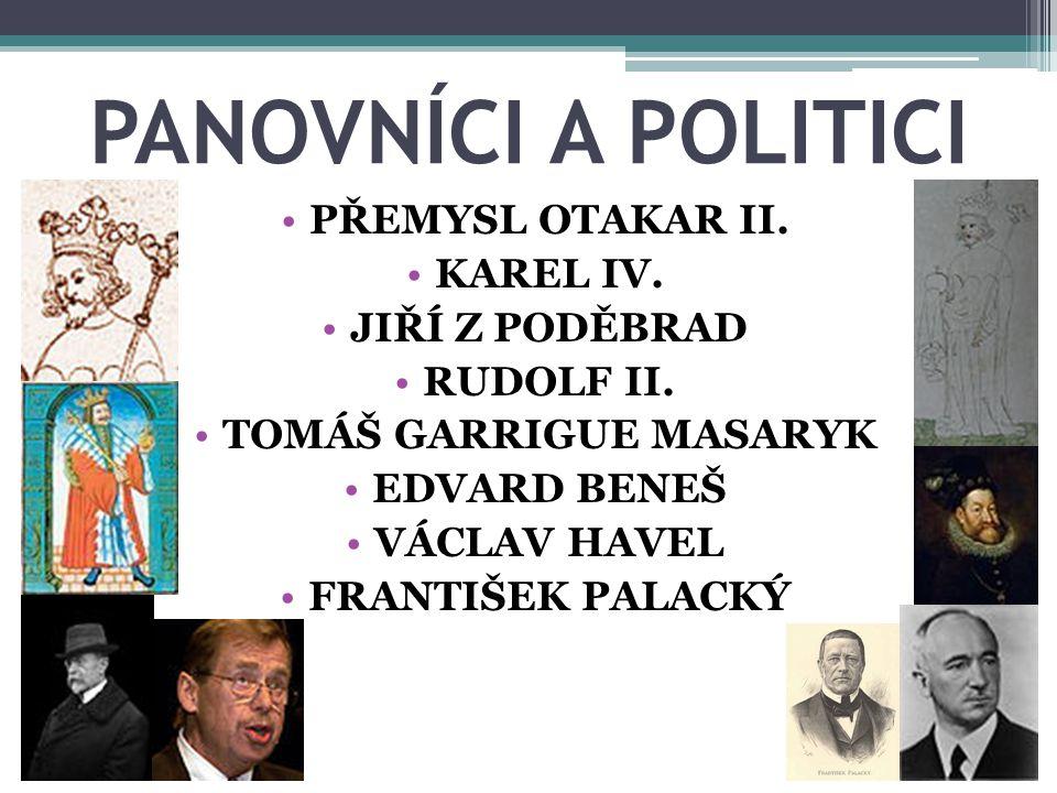 PANOVNÍCI A POLITICI PŘEMYSL OTAKAR II. KAREL IV. JIŘÍ Z PODĚBRAD RUDOLF II. TOMÁŠ GARRIGUE MASARYK EDVARD BENEŠ VÁCLAV HAVEL FRANTIŠEK PALACKÝ