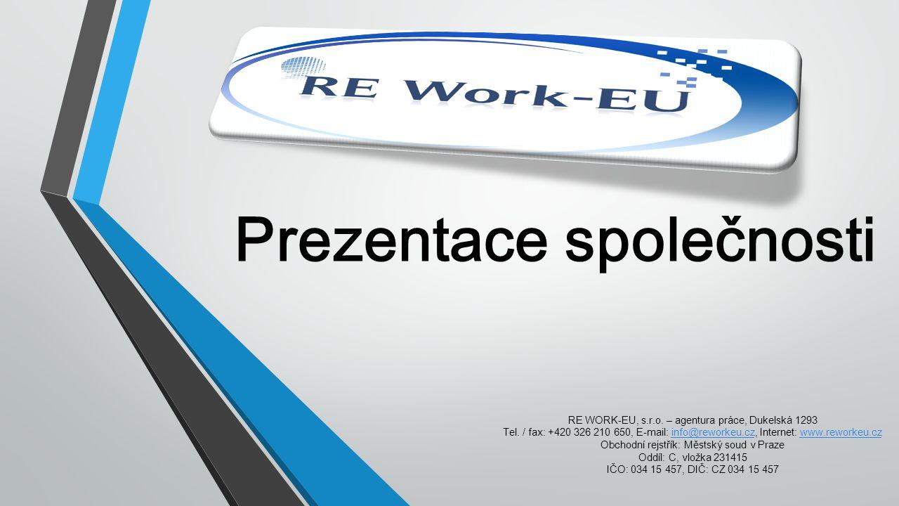 Prezentace společnosti RE WORK-EU, s.r.o. – agentura práce, Dukelská 1293 Tel. / fax: +420 326 210 650, E-mail: info@reworkeu.cz, Internet: www.rework