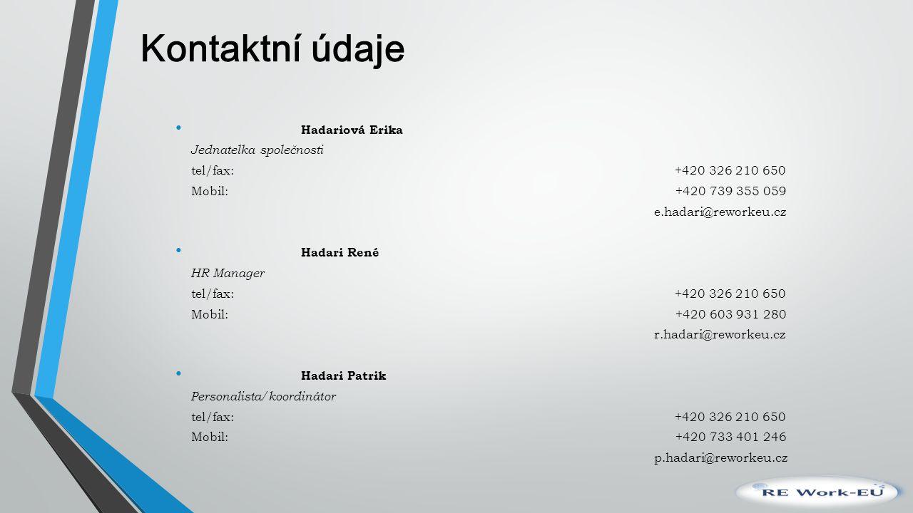 Kontaktní údaje Hadariová Erika Jednatelka společnosti tel/fax: +420 326 210 650 Mobil: +420 739 355 059 e.hadari@reworkeu.cz Hadari René HR Manager t