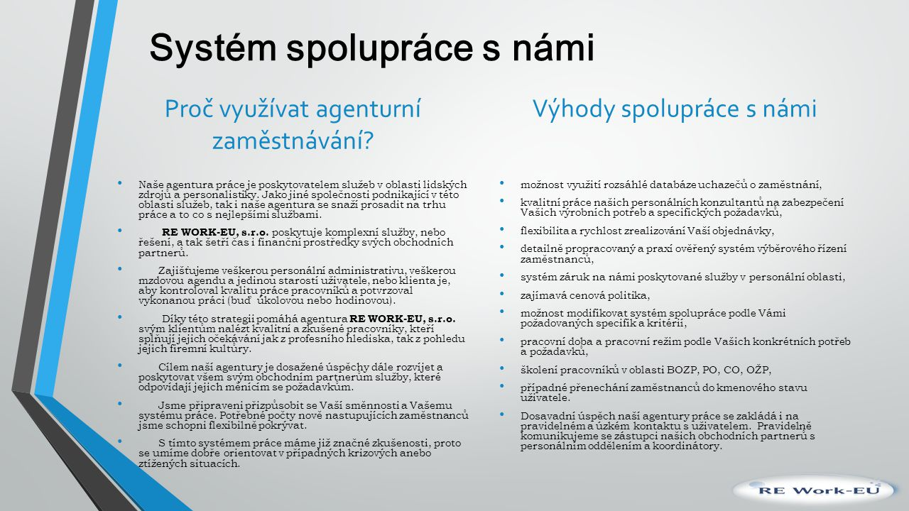 Systém spolupráce s námi Proč využívat agenturní zaměstnávání? Naše agentura práce je poskytovatelem služeb v oblasti lidských zdrojů a personalistiky