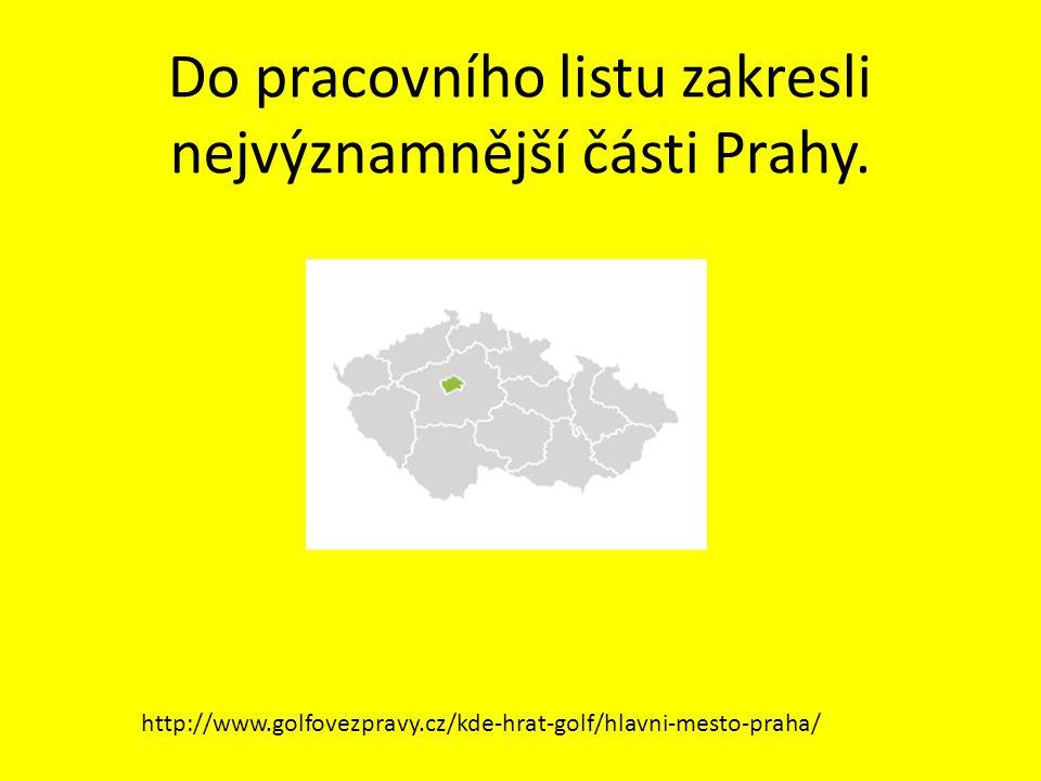 Do pracovního listu zakresli nejvýznamnější části Prahy. http://www.golfovezpravy.cz/kde-hrat-golf/hlavni-mesto-praha/