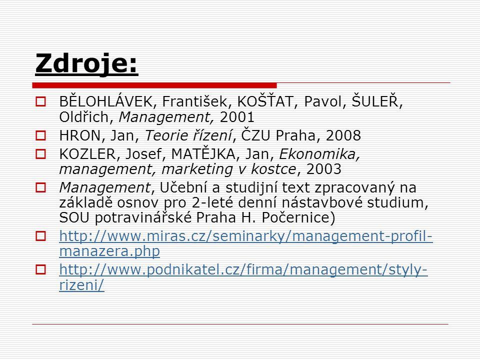 Zdroje:  BĚLOHLÁVEK, František, KOŠŤAT, Pavol, ŠULEŘ, Oldřich, Management, 2001  HRON, Jan, Teorie řízení, ČZU Praha, 2008  KOZLER, Josef, MATĚJKA,