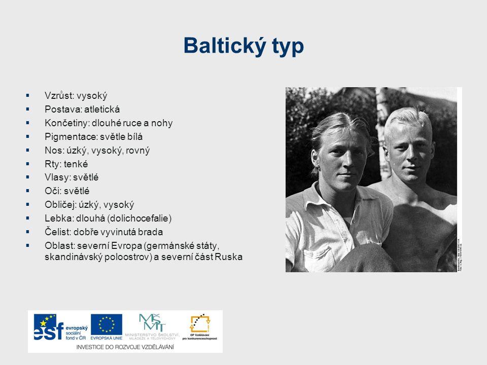 Baltický typ  Vzrůst: vysoký  Postava: atletická  Končetiny: dlouhé ruce a nohy  Pigmentace: světle bílá  Nos: úzký, vysoký, rovný  Rty: tenké 