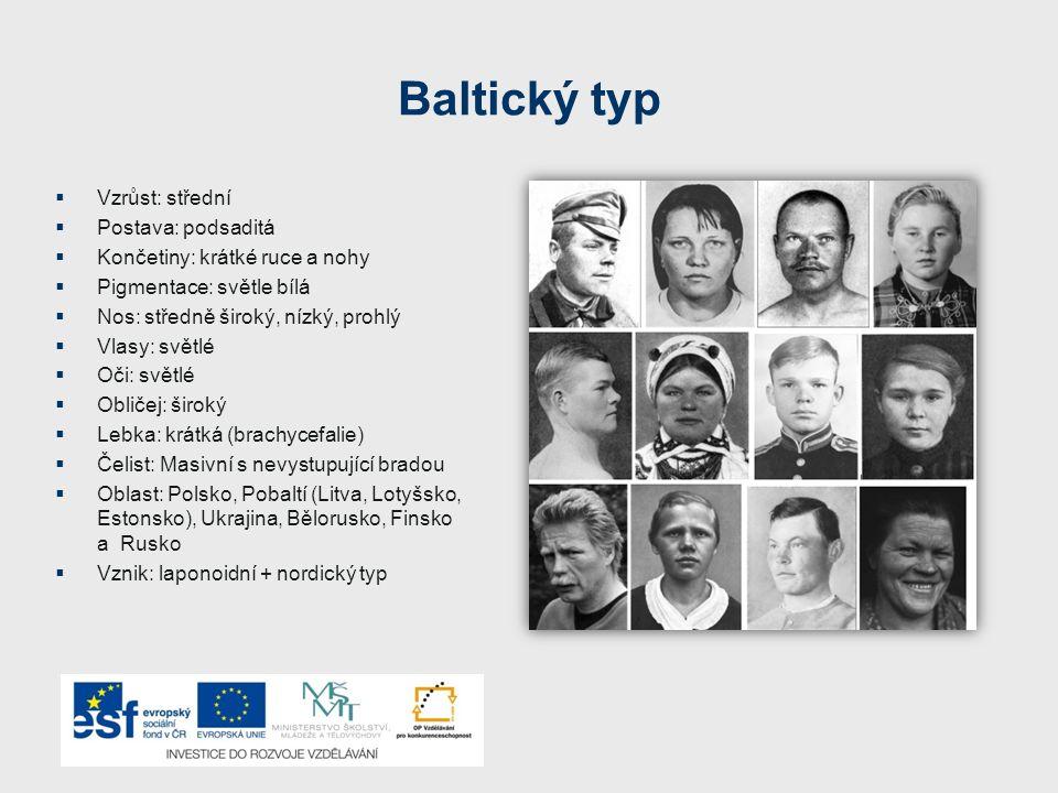 Baltický typ  Vzrůst: střední  Postava: podsaditá  Končetiny: krátké ruce a nohy  Pigmentace: světle bílá  Nos: středně široký, nízký, prohlý  V