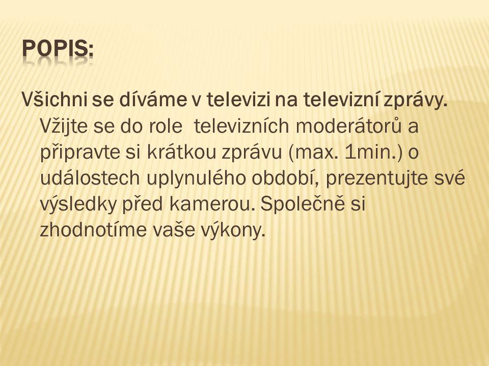 Všichni se díváme v televizi na televizní zprávy. Vžijte se do role televizních moderátorů a připravte si krátkou zprávu (max. 1min.) o událostech upl