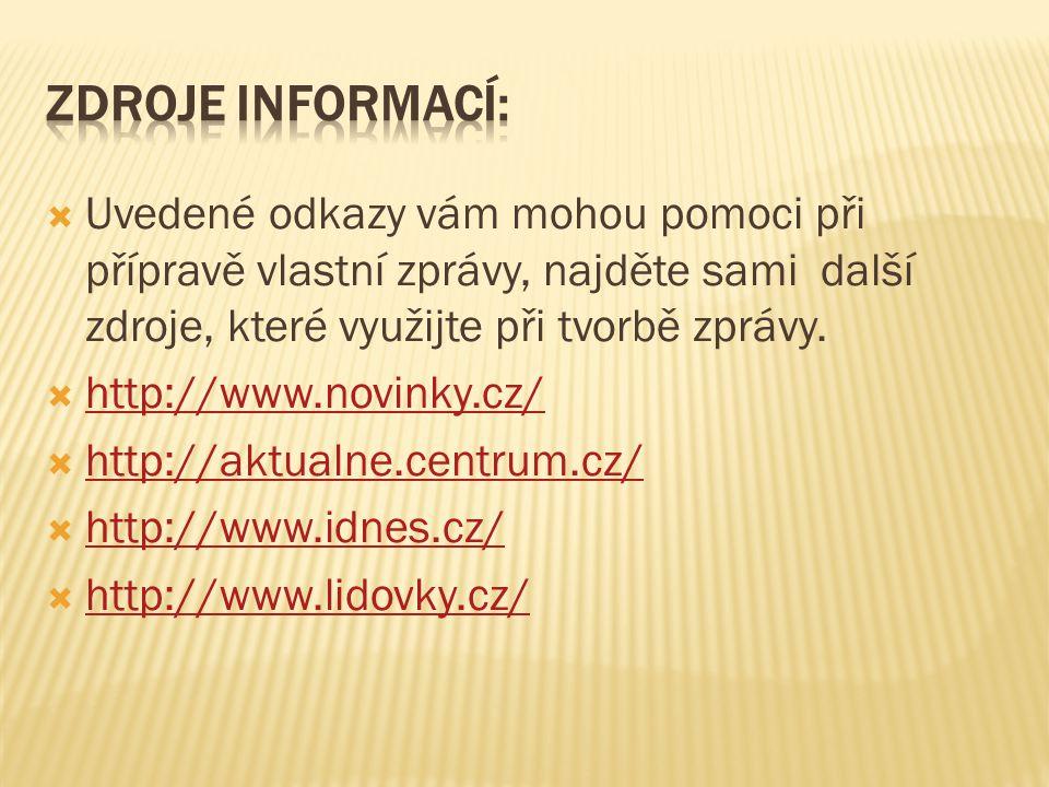  Uvedené odkazy vám mohou pomoci při přípravě vlastní zprávy, najděte sami další zdroje, které využijte při tvorbě zprávy.  http://www.novinky.cz/ h