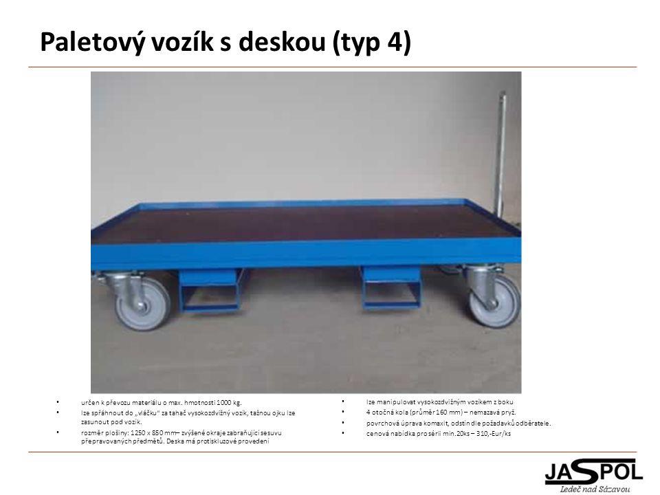 Paletový vozík s deskou (typ 4) lze manipulovat vysokozdvižným vozíkem z boku 4 otočná kola (průměr 160 mm) – nemazavá pryž. povrchová úprava komaxit,