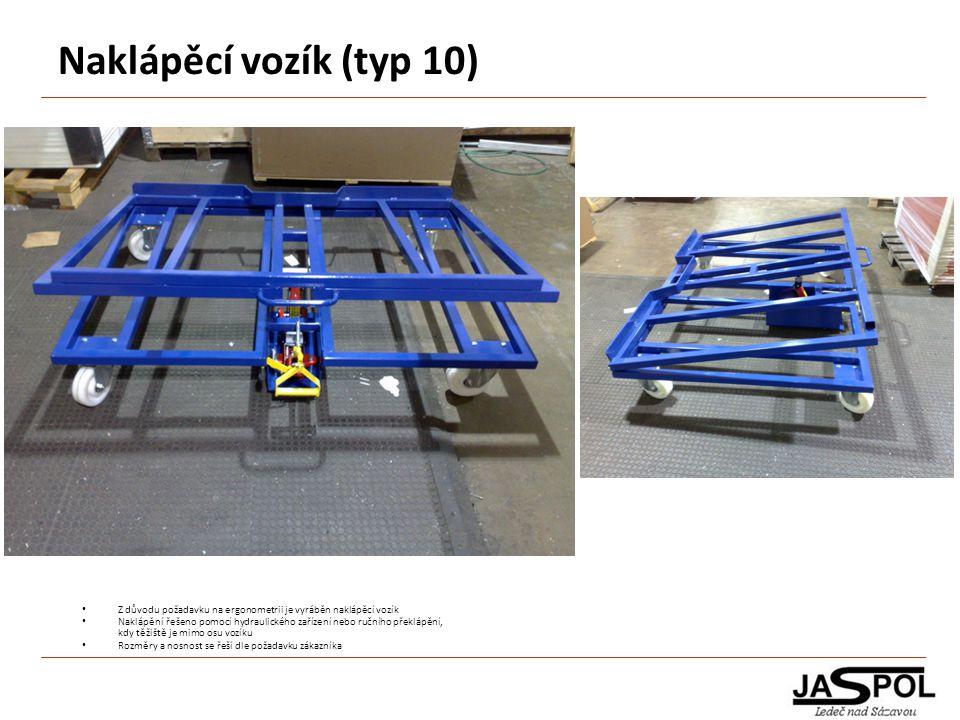 Naklápěcí vozík (typ 10) Z důvodu požadavku na ergonometrii je vyráběn naklápěcí vozík Naklápění řešeno pomocí hydraulického zařízení nebo ručního pře