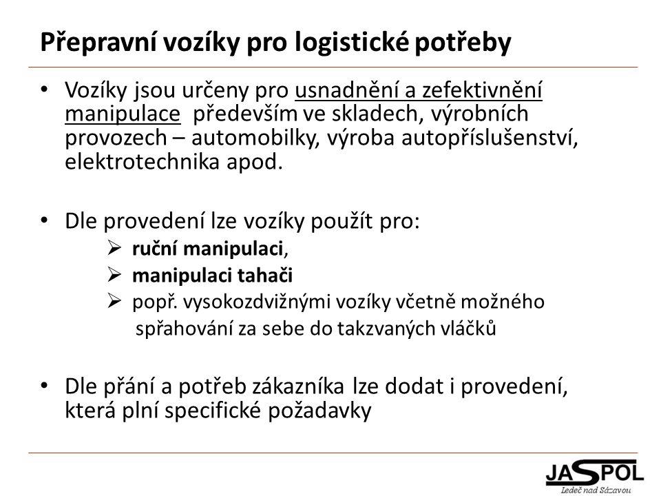 Přepravní vozíky pro logistické potřeby Vozíky jsou určeny pro usnadnění a zefektivnění manipulace především ve skladech, výrobních provozech – automo