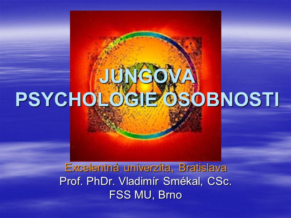 JUNGOVA PSYCHOLOGIE OSOBNOSTI Excelentná univerzita, Bratislava Prof. PhDr. Vladimír Smékal, CSc. FSS MU, Brno