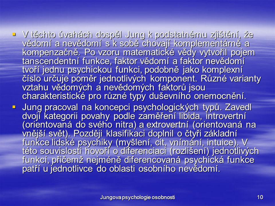 Jungova psychologie osobnosti10  V těchto úvahách dospěl Jung k podstatnému zjištění, že vědomí a nevědomí s k sobě chovají komplementárně a kompenza