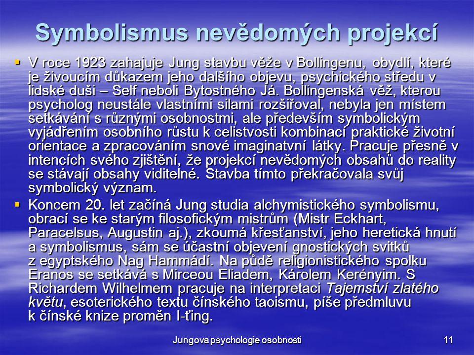 Jungova psychologie osobnosti11 Symbolismus nevědomých projekcí  V roce 1923 zahajuje Jung stavbu věže v Bollingenu, obydlí, které je živoucím důkaze