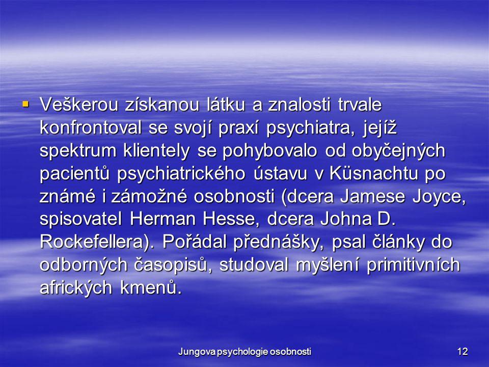 Jungova psychologie osobnosti12  Veškerou získanou látku a znalosti trvale konfrontoval se svojí praxí psychiatra, jejíž spektrum klientely se pohybo