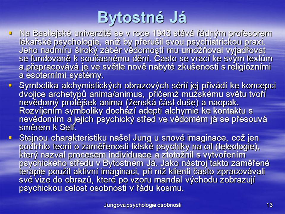 Jungova psychologie osobnosti13 Bytostné Já  Na Basilejské univerzitě se v roce 1943 stává řádným profesorem lékařské psychologie, aniž by přerušil s